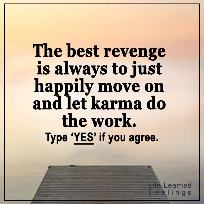 Move On Quotes The Best Revenge Is Always To Just Happily Move On And Let Karma Do The Work Type `