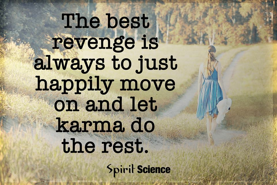 Move On Quotes The Best Revenge Is Always To Just Happily Move On And Let Karma Do The Rest