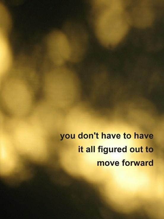 Move On Quotes You Don't Have It All Figured Out To Move Forward