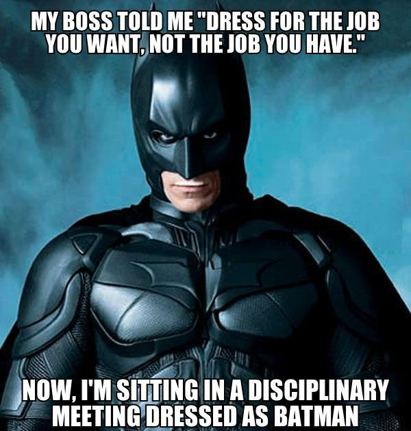 My Boss Told Me Dress For The Job You Want Not The Job You Have Batman Memes Pictures