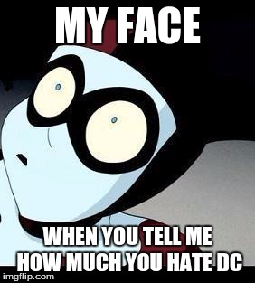 My Face When You Tell Me How Much You Hate Dc Harley Quinn Memes