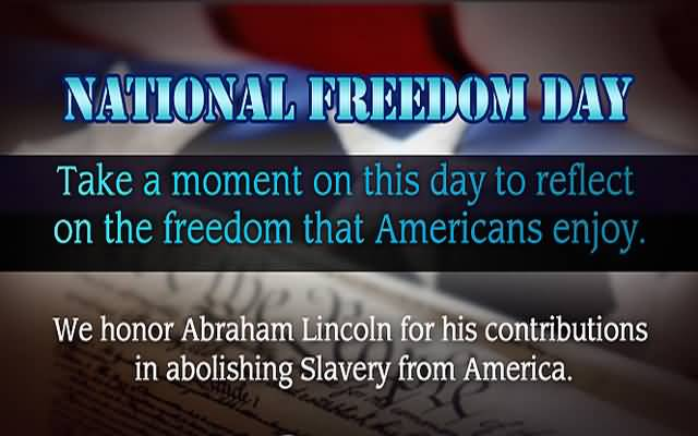 National Freedom Day We Honor Abraham Lincoln For His Contributions In Abolishing Slavery From America