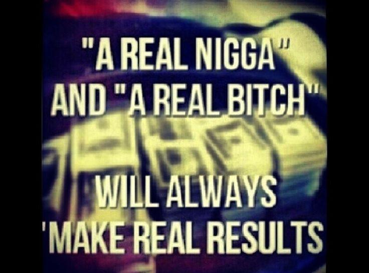 Nigga Quotes A real nigga and a real bitch will always make real results