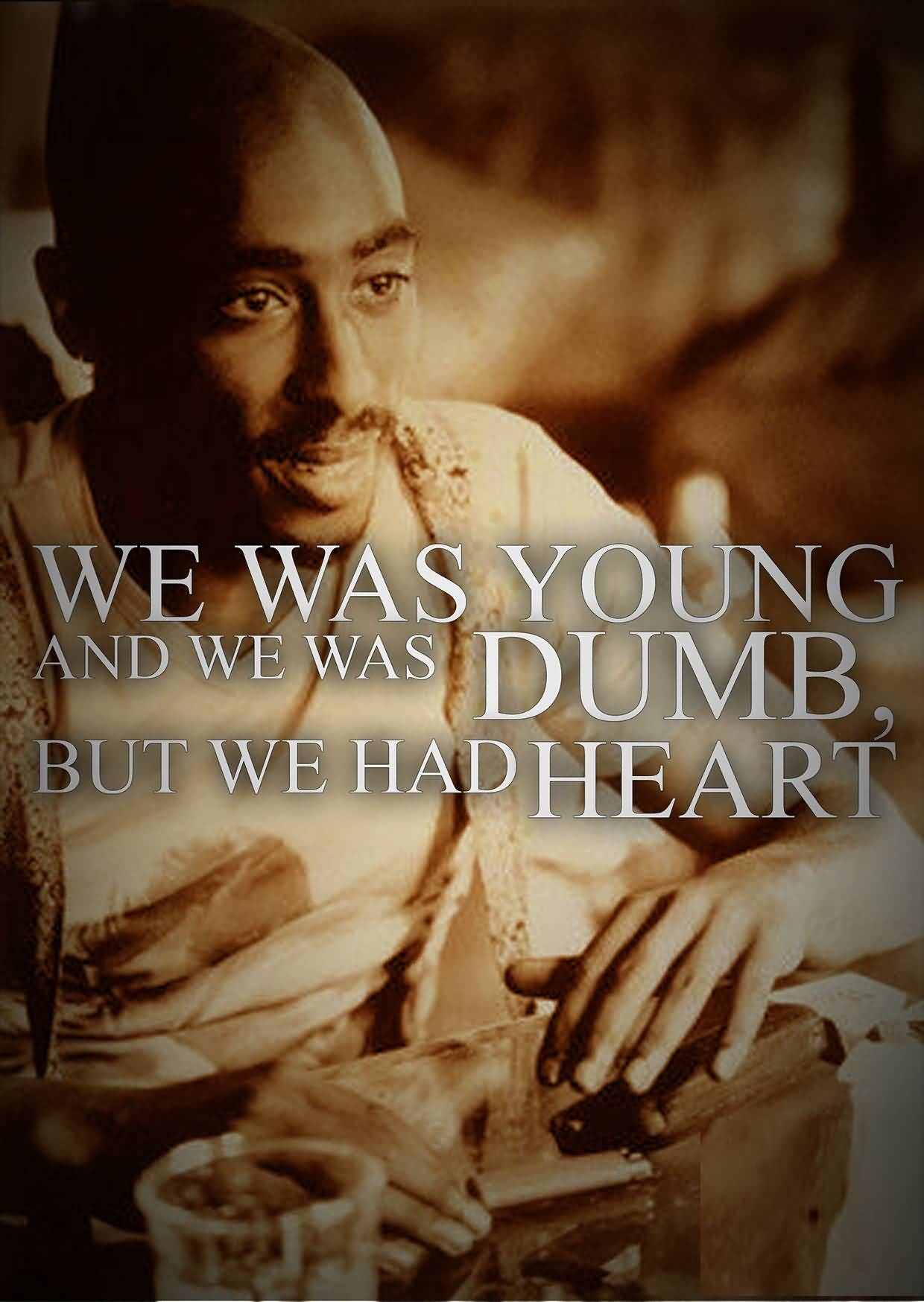 Nigga Quotes We was young and we was dumb but we had heart