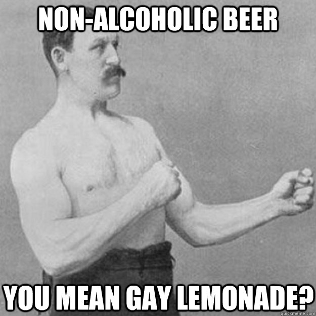 Non Alcoholic Beer You Mean Gay Lemonade Funny Beer Memes Graphics