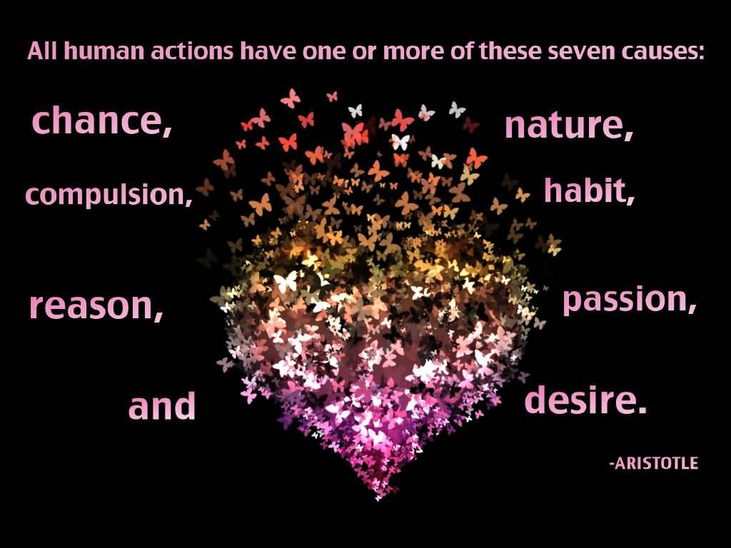 Passion Quotes All Human Actions Have One Or More Of These Seven Causes