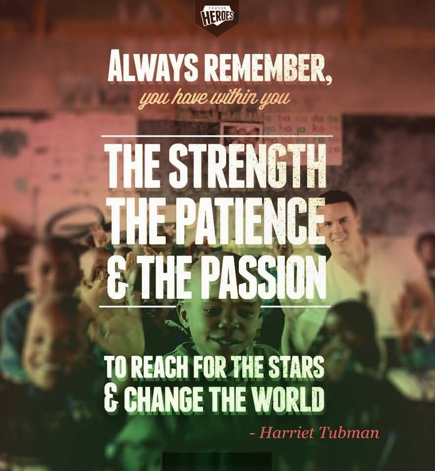 Passion Quotes Always Remember You Have Within You Harriet Tubman