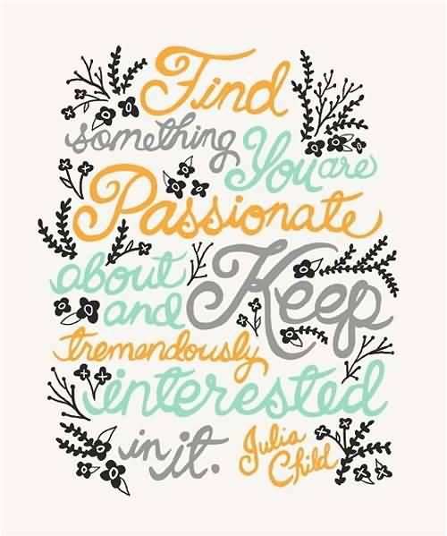 Passion Quotes Find Something You Are Passionate About