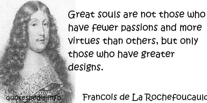 Passion Quotes Great Souls Are Not Those Who Have Fewer Passions And More Francold de La Rochefoucaulc