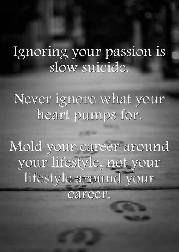 Passion Quotes Ignoring Your Passion Is Slow Suicide (3)