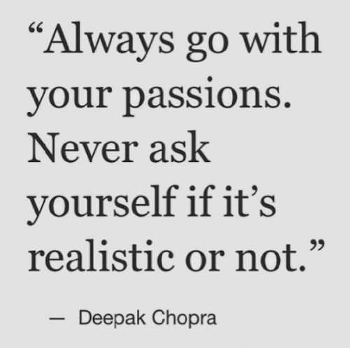 Passion Sayings Always Go With Your Passions Deepak Chopra