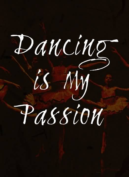 Passion Sayings Dancing Is My Passion