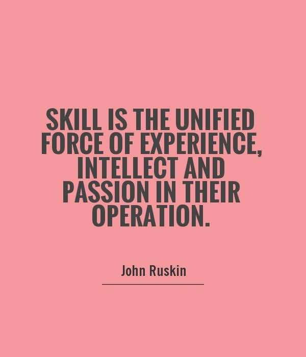 Passion Sayings Skill Is The Unified Force Of Experience, Intellect And Passion John Ruskin