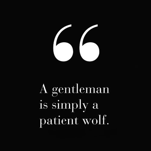 Patience Quotes a gentleman is simply a patient wolf