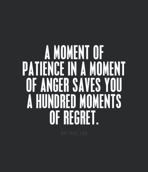 Patience Quotes a moment of patience in a moment of anger saves you a hundred moments of regret