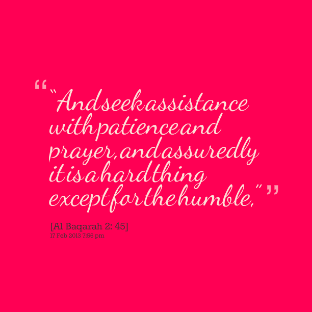 Patience Quotes and reek assistance with patience and prayer and assuredly it is a hard thing axcept for the humble