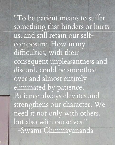 Patience Quotes to be patient means to suffer something that hinders or hurts us and still