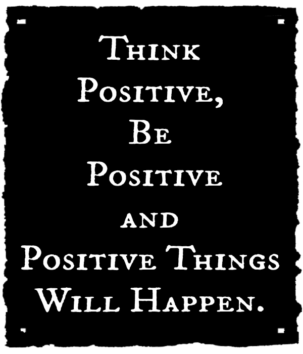 Positive Quotes think positive be positive and positive things will happen
