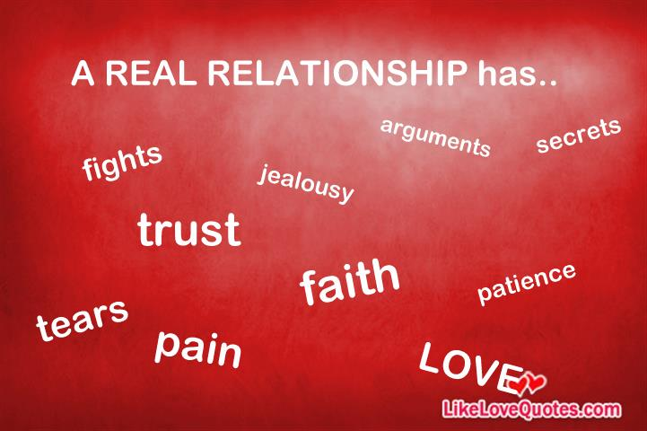 Relationship Quotes a real relationship has fight arguments secrets jealousy trust faith pain love