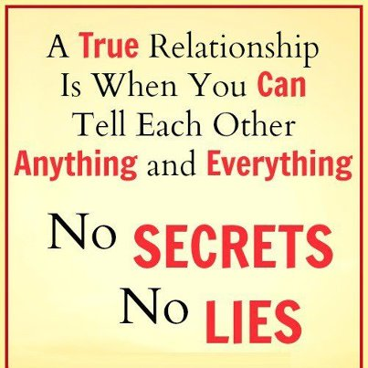 Relationship Quotes a true relationship is when you can tell each other anything and everything no secrets no lies
