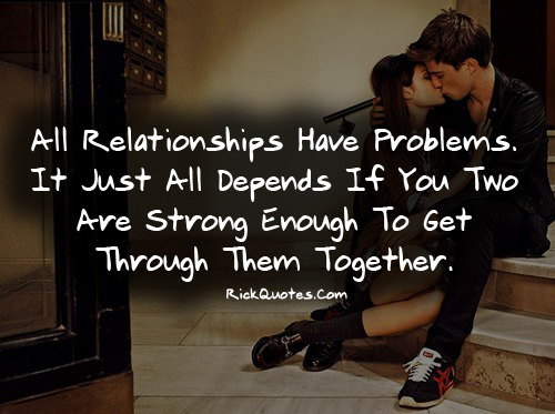 Relationship Quotes all relationship have problems it just all depends if you two are strong enough to get through them together