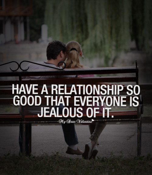 Relationship Quotes have a relationship so good that everyone is jealous of it