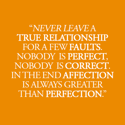 Relationship Quotes never leave a true relationship for a few faults nobody is perfect