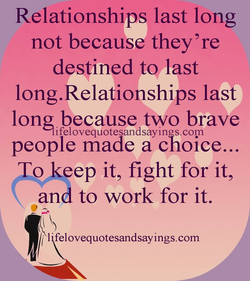 Relationship Quotes relationships last long not because they're destined to last long