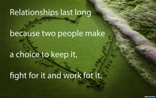 Relationship Quotes relationship last long because two people make a choice to keep it