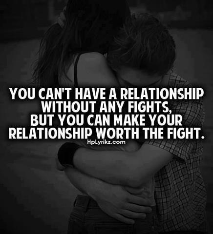 Relationship Quotes you can't have a relationship without any fights but you can make your relationship worth the fight