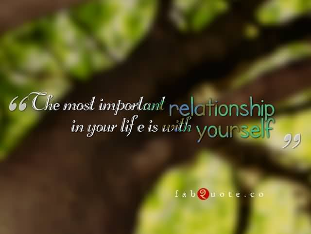 Relationship sayings the most important relationship in your life is with yourself