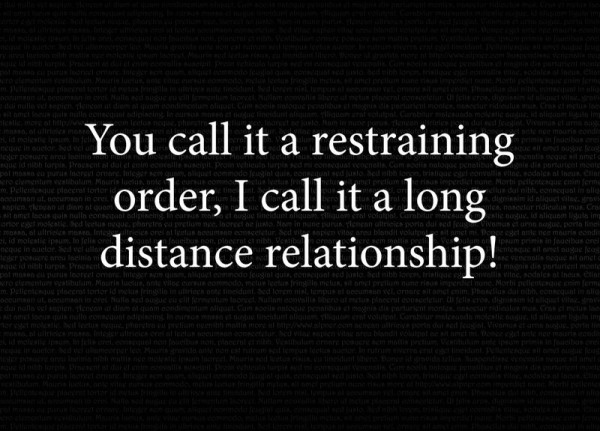Relationship sayings you call it a restraining order i call it a long distiance relationship