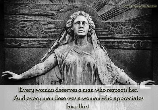 Respect Quotes every woman deserves a man who respects her and every deserves a woman who appreciates his effort