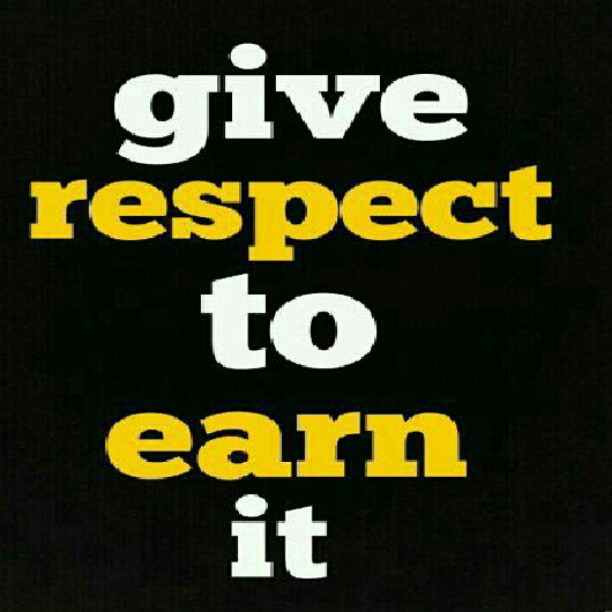 Respect Quotes give respect to earn it