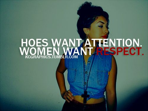 Respect Quotes hoes want attention women want respect.