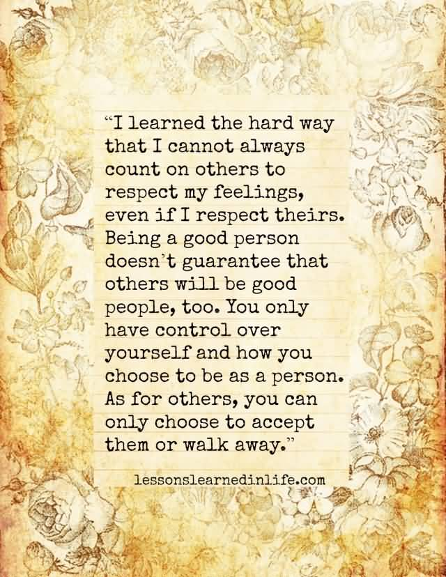 Respect Quotes i learned the hard way that i cannot always count on others to respect my feelings