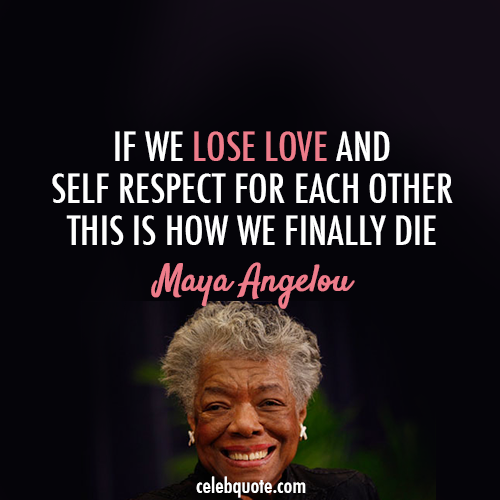 Respect Quotes if we lose love and self respect for each other this is how we finally die