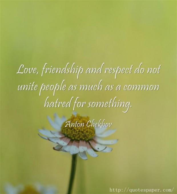 Respect Quotes love friendship and respect do not unite people as much as a common hatred for something