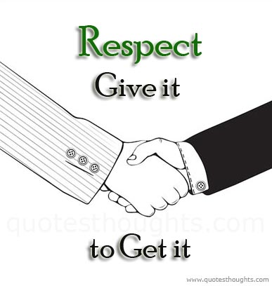 Respect Quotes respect give it to get it