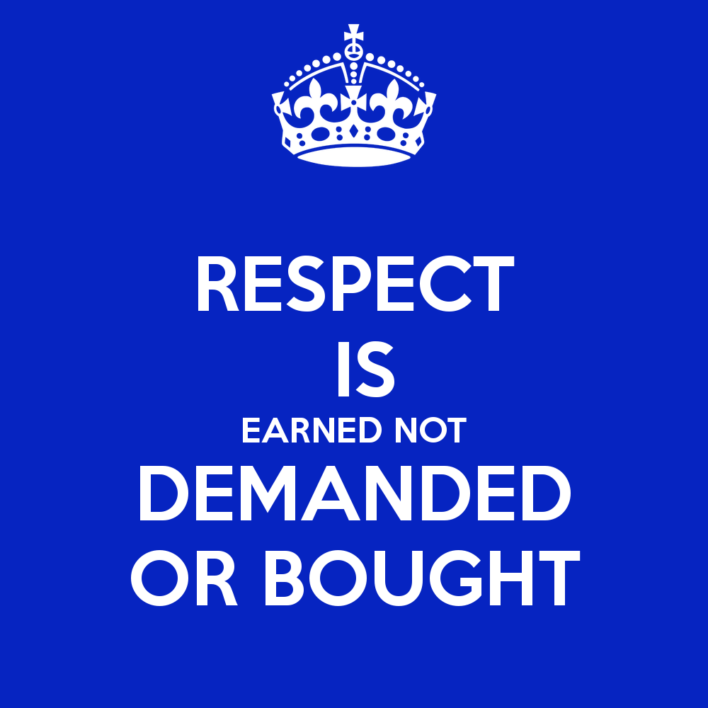 Respect Quotes respect is earned not demanded or bought