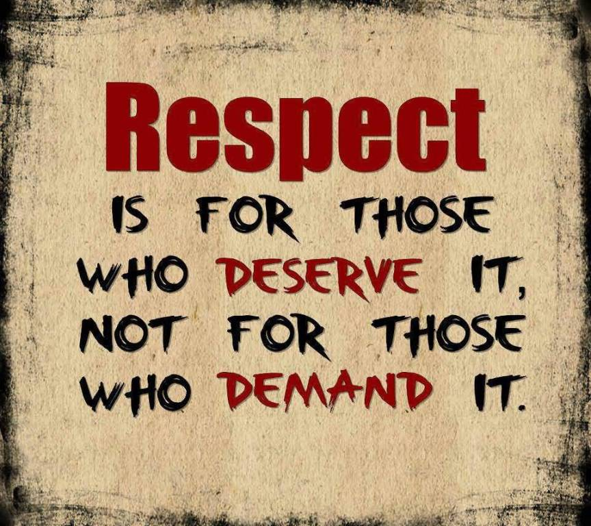 Respect Quotes respect is for those who deserve it not for those who demand it