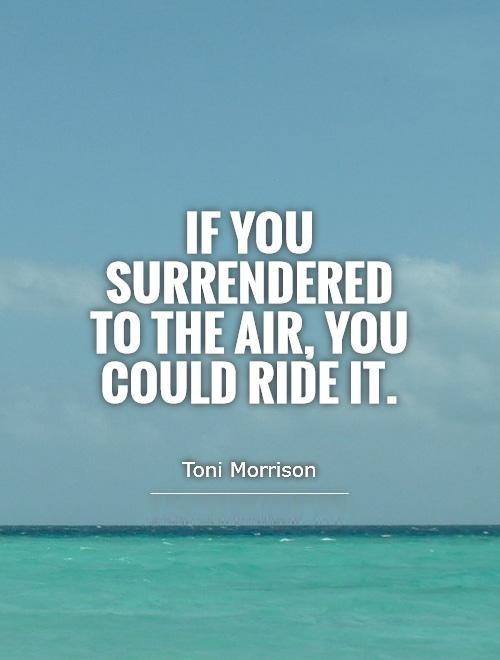 Ride Quotes If you surrendered to the air, you could ride it Toni Morrison