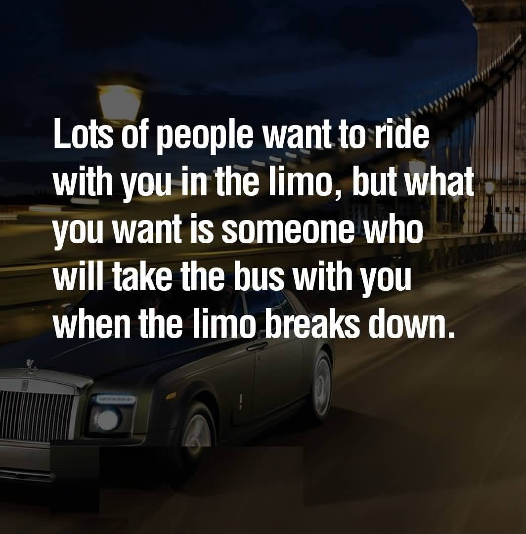 Ride Quotes Lots of people want to ride with you in the limo