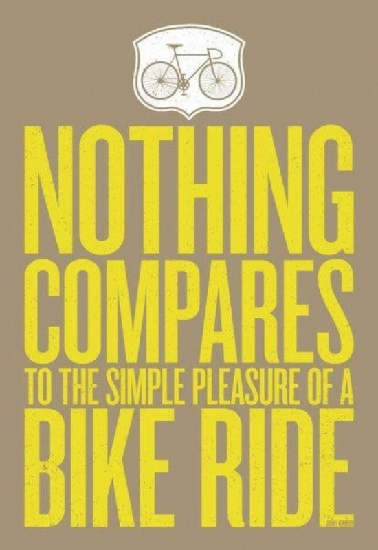 Ride Quotes Nothing compares to the simple pleasure of a bike ride