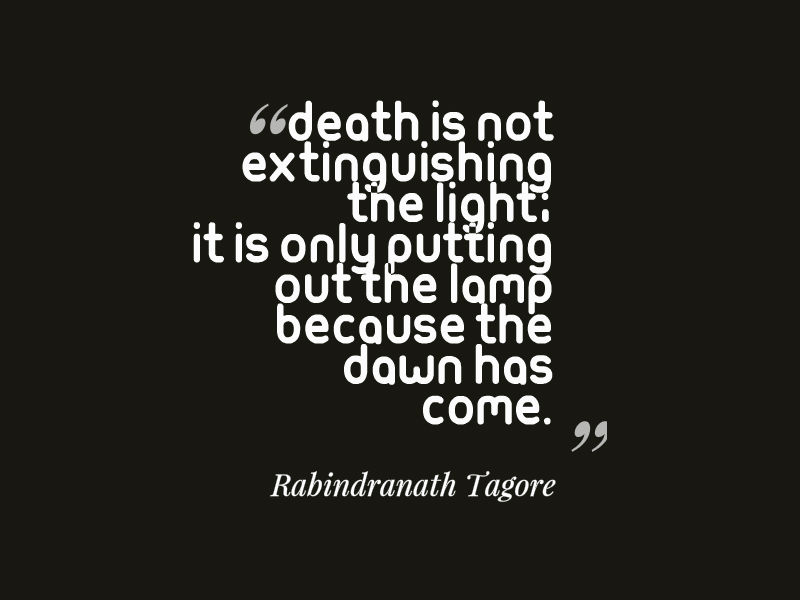 Rip Quotes Death is not extinguishing the light; it is only putting out the lamp because the dawn has come Rabindranath Tagore