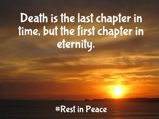 Rip Quotes Death is the last chapter in time, but the first chapter in eternity