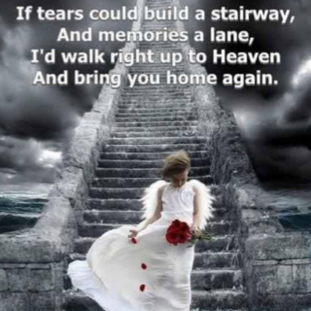Rip Quotes If tears could build a stairway, and memories a lane, I'd walk right up to heaven and bring you home again