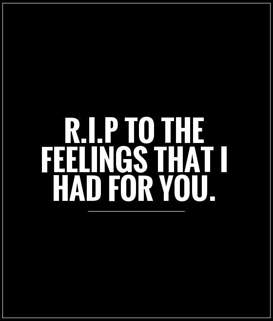 Rip Quotes R.I.P. to the feelings that i had for you