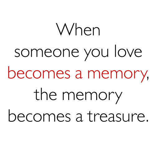 Rip Quotes When someone you love becomes a memory the memory becomes a treasure