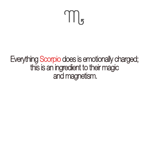 Scorpio Quotes Everything scorpio does is emotionally charged this is an ingredient to their magic
